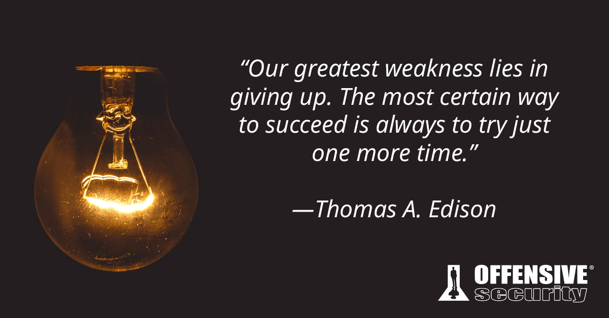 The most certain way to succeed is always to try just one more time. - Thomas A. Edison