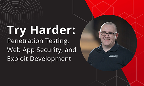 Webinar - Try Harder: Penetration Testing, Web App Security, and Exploit Development